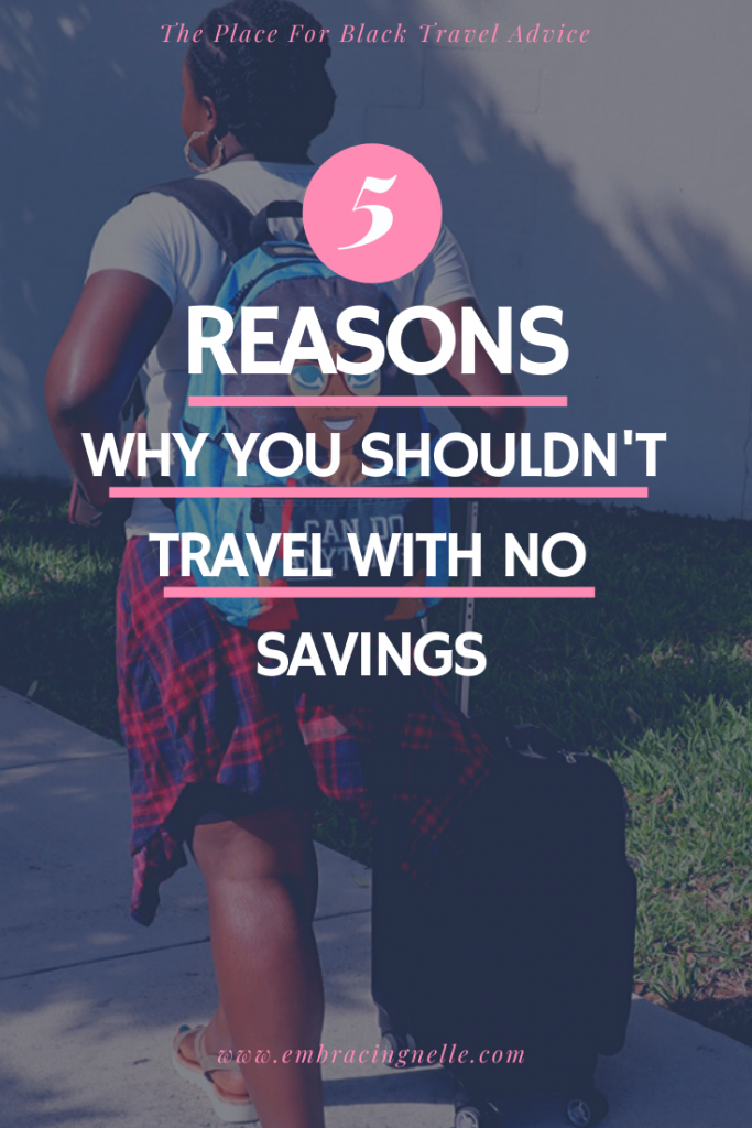 5 Reasons Why You SHOULDN'T Travel With NO Savings