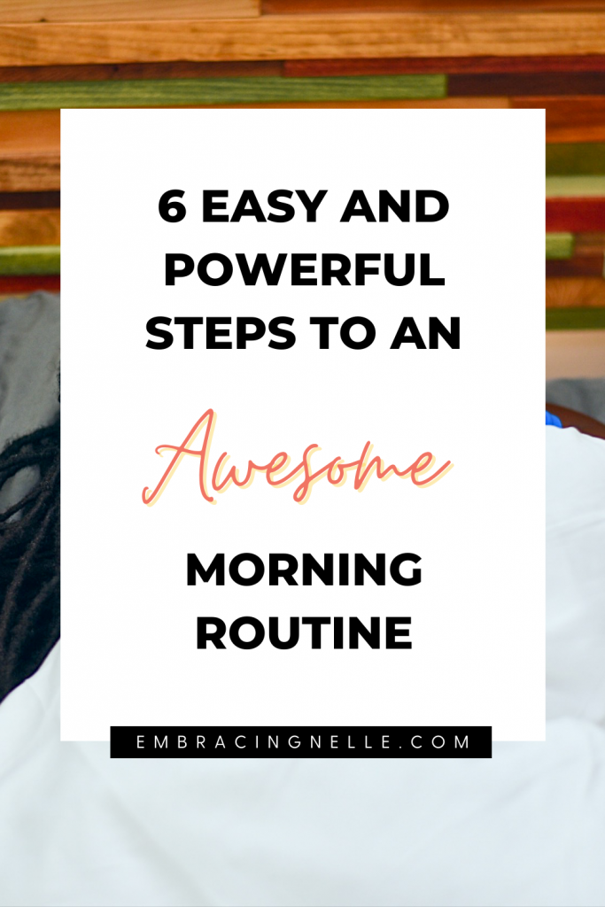 6 Easy and Powerful Steps to An Awesome Morning Routine