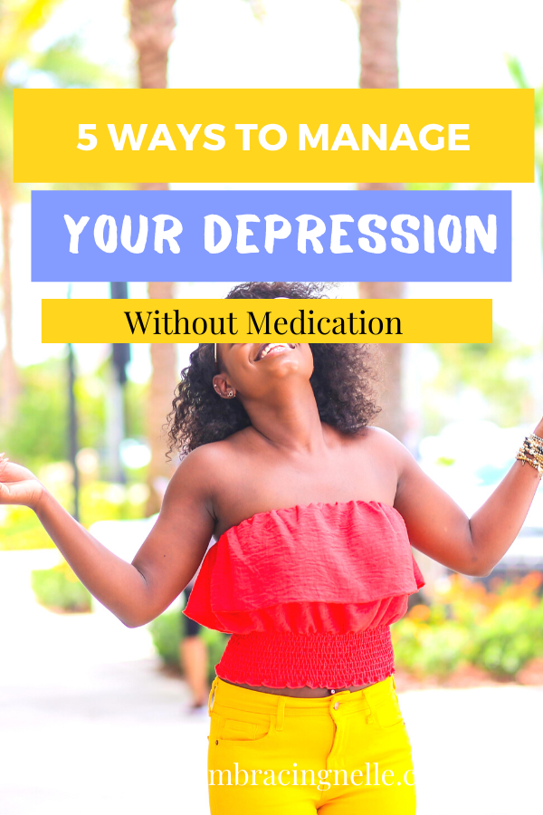 5 WAYS TO MANAGE YOUR DEPRESSION WITHOUT MEDICATION